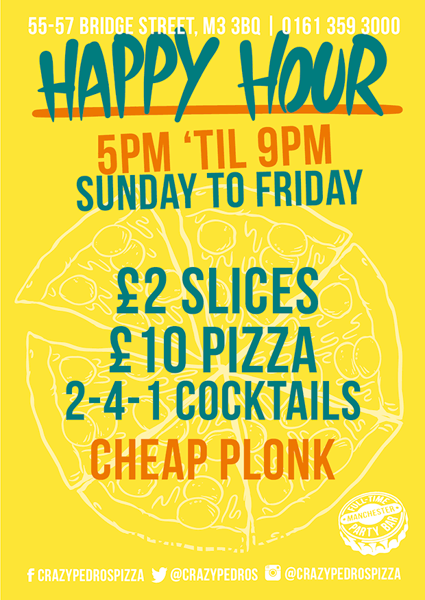 5pm to 9pm happy hour 2-4-1 cocktails £2 slices £10 pizza