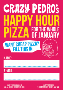 happy pizza hour all January at Crazy Pedro's Bridge Street and Short Street.